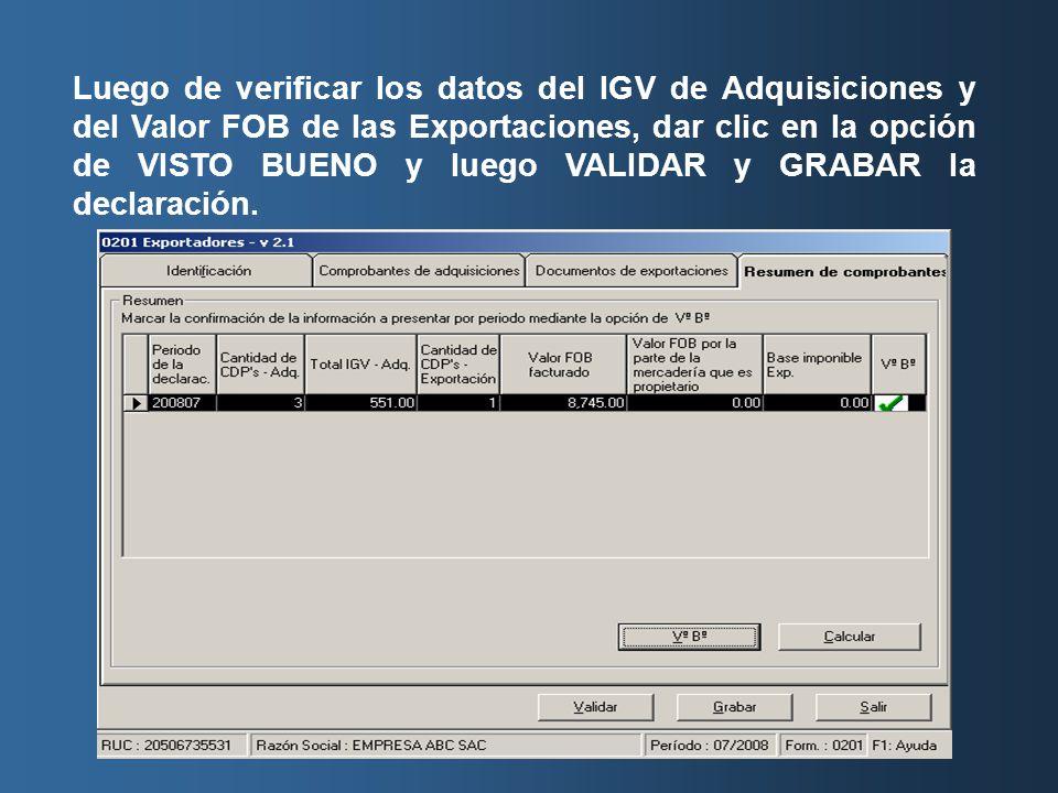 Luego de verificar los datos del IGV de Adquisiciones y del Valor FOB de las Exportaciones, dar clic en la opción de VISTO BUENO y luego VALIDAR y GRABAR la declaración.