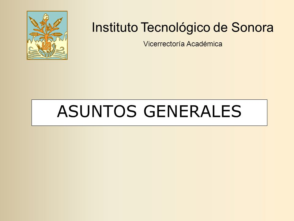 ASUNTOS GENERALES Instituto Tecnológico de Sonora Vicerrectoría Académica