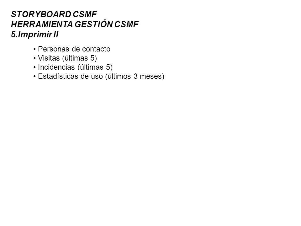 STORYBOARD CSMF HERRAMIENTA GESTIÓN CSMF 5.Imprimir II Personas de contacto Visitas (últimas 5) Incidencias (últimas 5) Estadísticas de uso (últimos 3 meses)