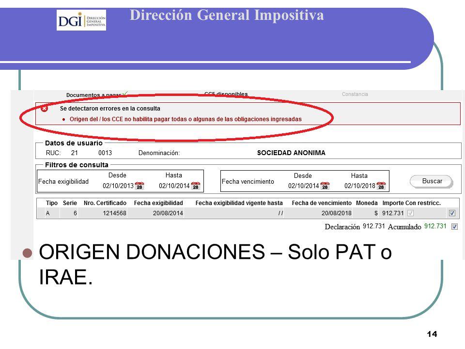 Dirección General Impositiva 14 ORIGEN DONACIONES – Solo PAT o IRAE.