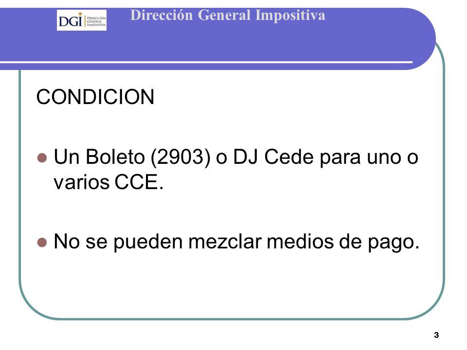 Dirección General Impositiva 3 CONDICION Un Boleto (2903) o DJ Cede para uno o varios CCE.
