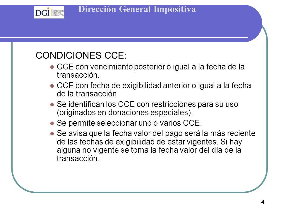Dirección General Impositiva 4 CONDICIONES CCE: CCE con vencimiento posterior o igual a la fecha de la transacción.
