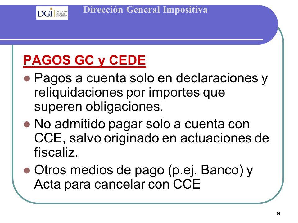 9 PAGOS GC y CEDE Pagos a cuenta solo en declaraciones y reliquidaciones por importes que superen obligaciones.