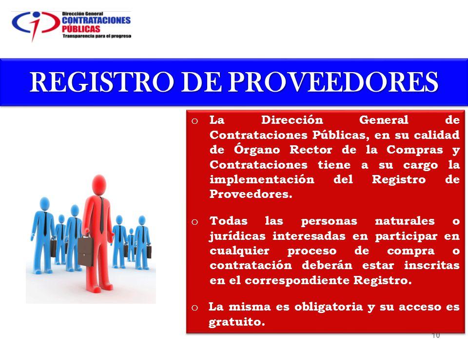 10 REGISTRO DE PROVEEDORES o La Dirección General de Contrataciones Públicas, en su calidad de Órgano Rector de la Compras y Contrataciones tiene a su cargo la implementación del Registro de Proveedores.
