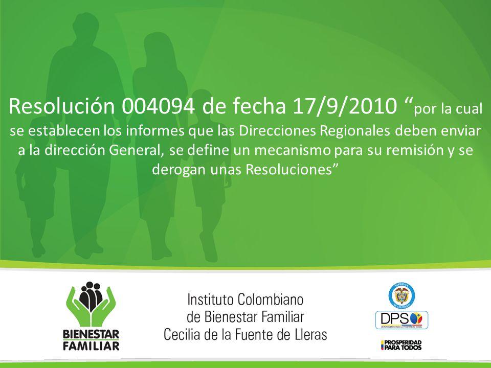 Resolución 004094 de fecha 17/9/2010 por la cual se establecen los informes que las Direcciones Regionales deben enviar a la dirección General, se define un mecanismo para su remisión y se derogan unas Resoluciones