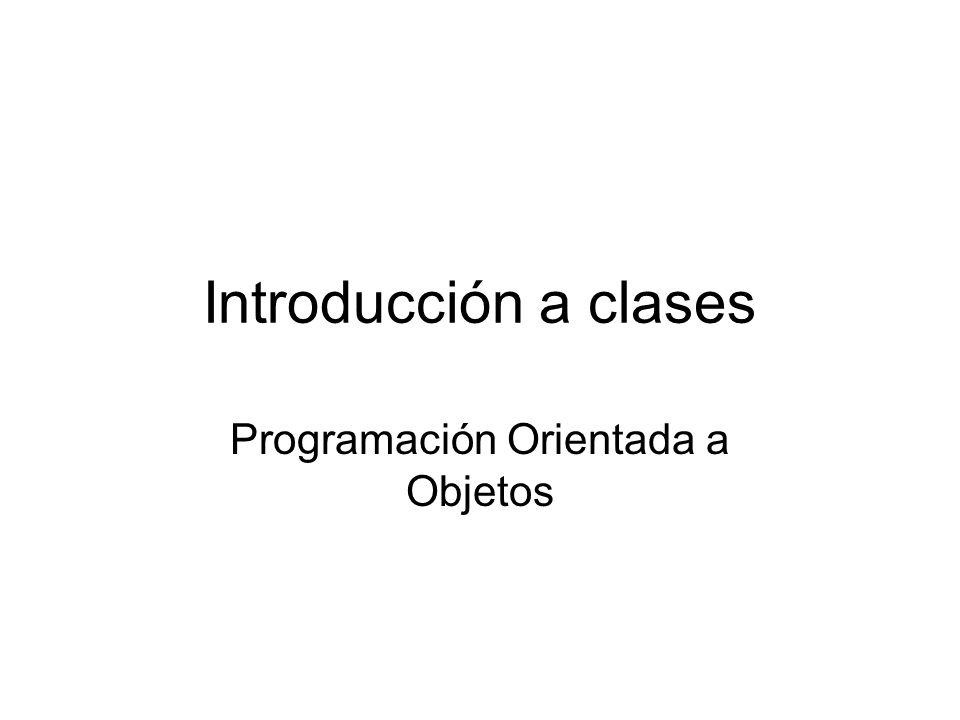 Introducción a clases Programación Orientada a Objetos