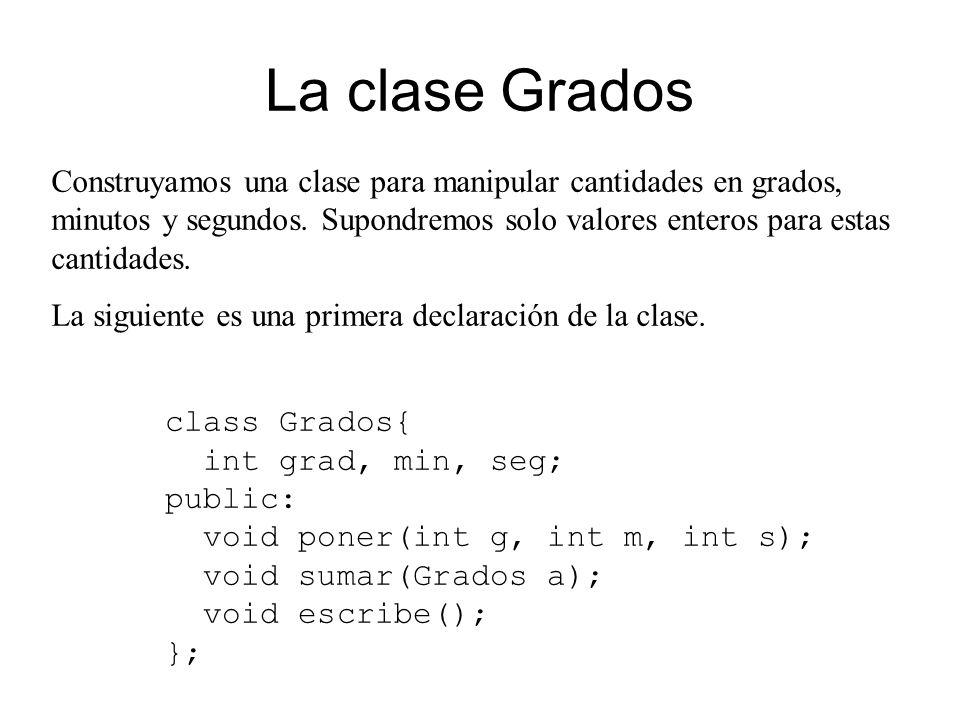 La clase Grados Construyamos una clase para manipular cantidades en grados, minutos y segundos.