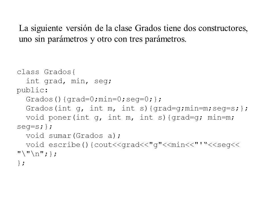 La siguiente versión de la clase Grados tiene dos constructores, uno sin parámetros y otro con tres parámetros.