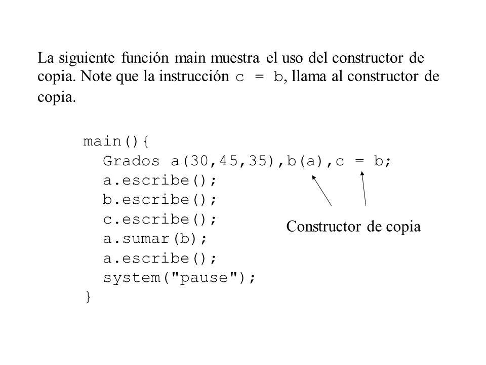 La siguiente función main muestra el uso del constructor de copia.