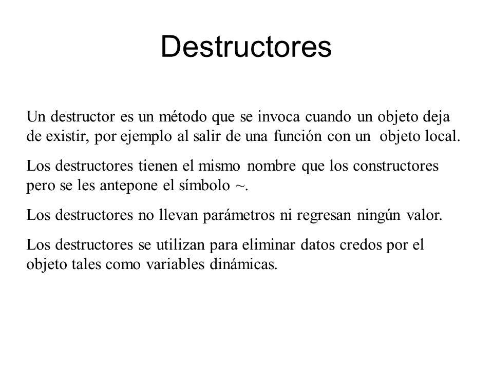 Destructores Un destructor es un método que se invoca cuando un objeto deja de existir, por ejemplo al salir de una función con un objeto local.
