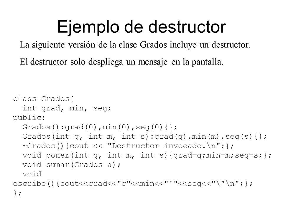 Ejemplo de destructor La siguiente versión de la clase Grados incluye un destructor.