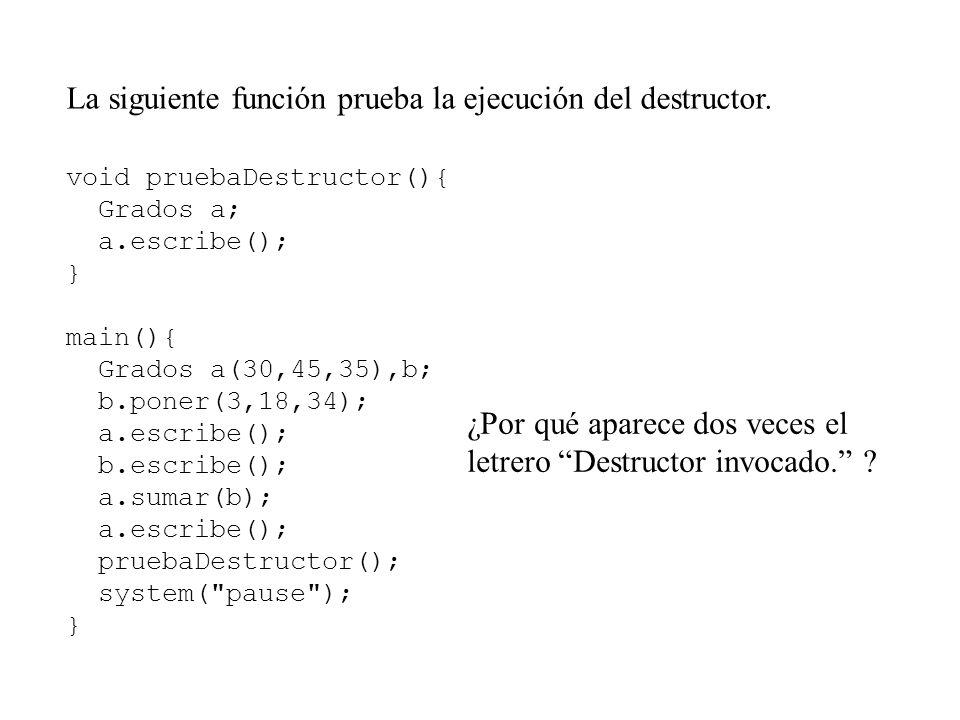 La siguiente función prueba la ejecución del destructor.