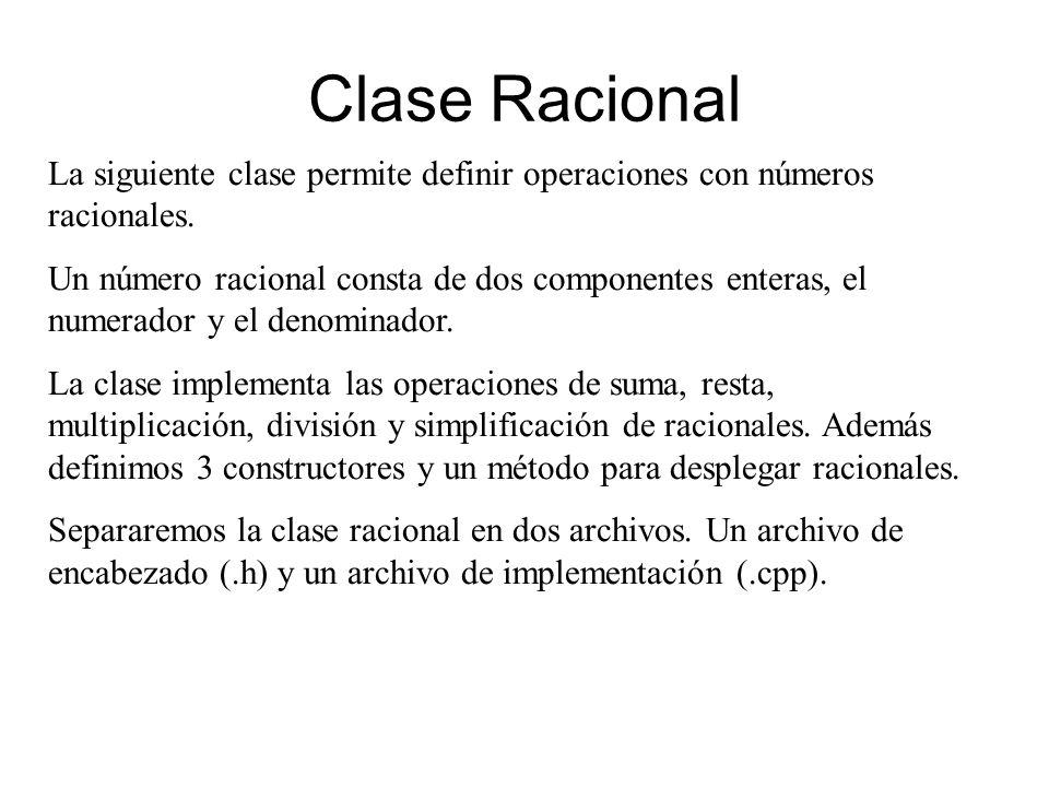 Clase Racional La siguiente clase permite definir operaciones con números racionales.