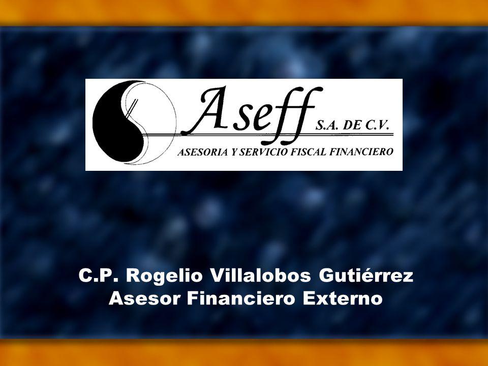 C.P. Rogelio Villalobos Gutiérrez Asesor Financiero Externo