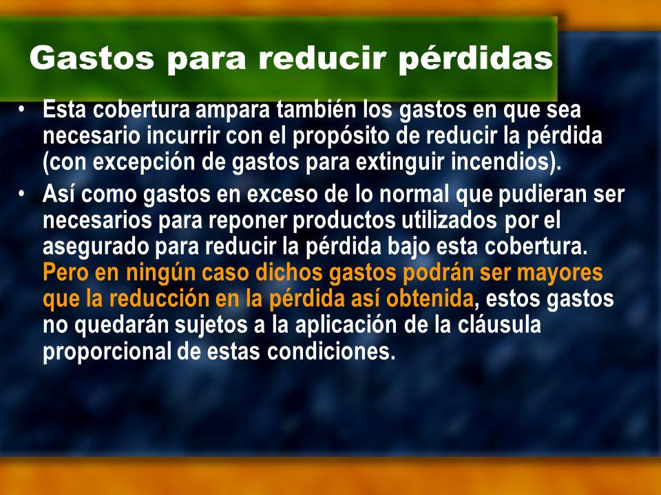 Gastos para reducir pérdidas Esta cobertura ampara también los gastos en que sea necesario incurrir con el propósito de reducir la pérdida (con excepción de gastos para extinguir incendios).