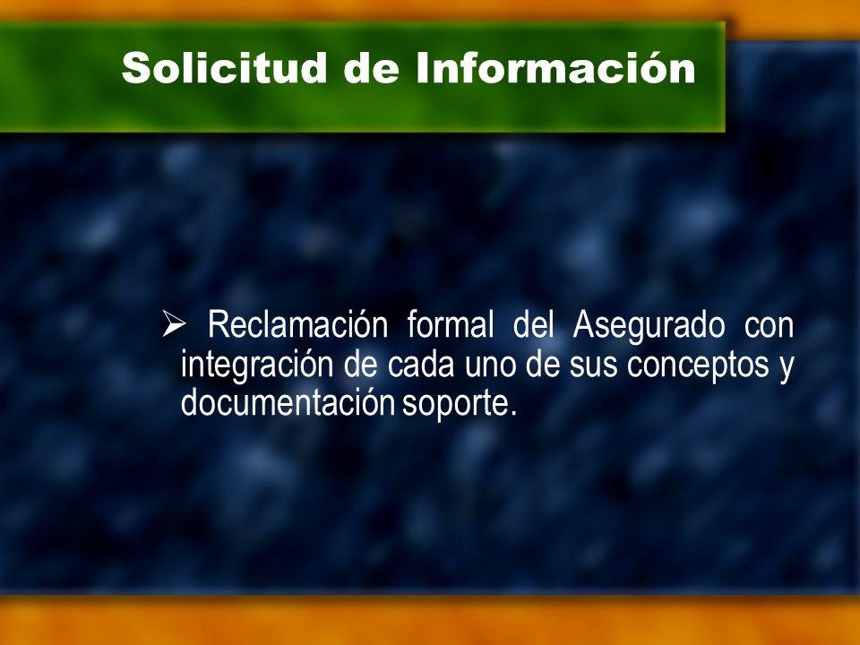 Solicitud de Información  Reclamación formal del Asegurado con integración de cada uno de sus conceptos y documentación soporte.