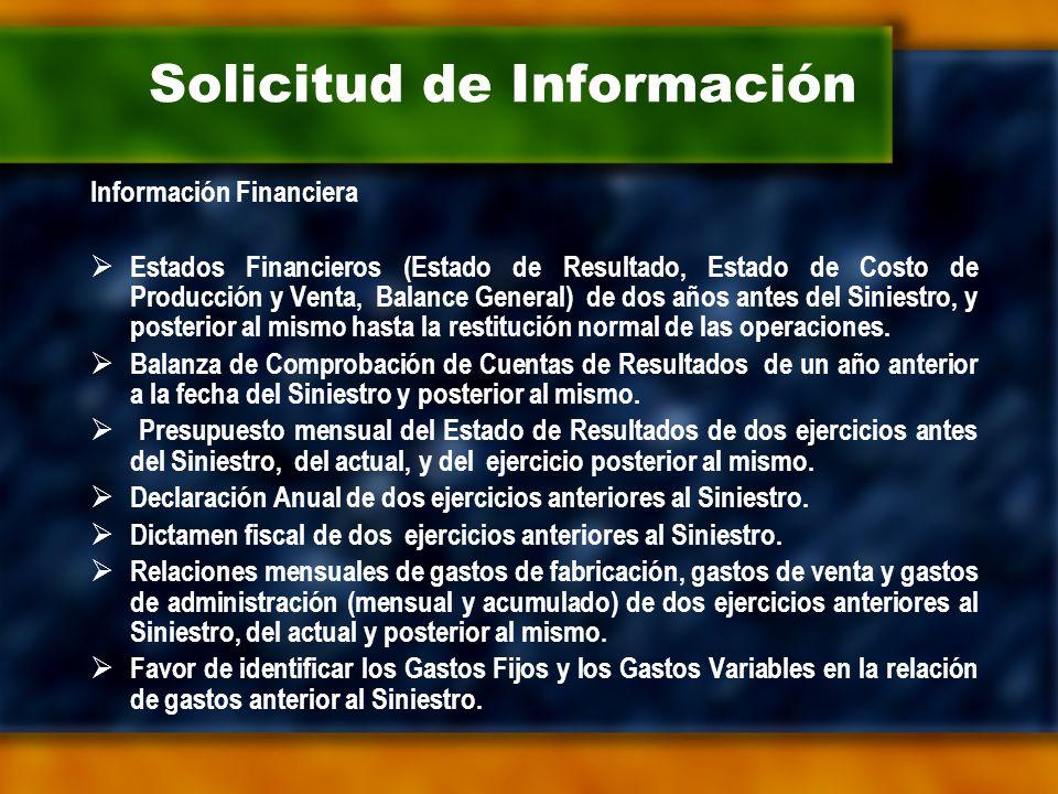 Solicitud de Información Información Financiera  Estados Financieros (Estado de Resultado, Estado de Costo de Producción y Venta, Balance General) de dos años antes del Siniestro, y posterior al mismo hasta la restitución normal de las operaciones.