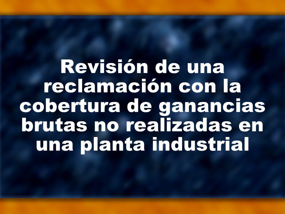 Revisión de una reclamación con la cobertura de ganancias brutas no realizadas en una planta industrial