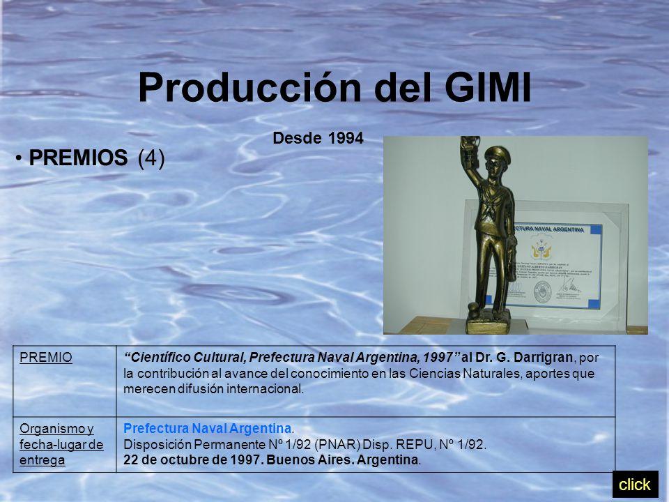 PREMIOS (4) Producción del GIMI Desde 1994 PREMIO Científico Cultural, Prefectura Naval Argentina, 1997 al Dr.