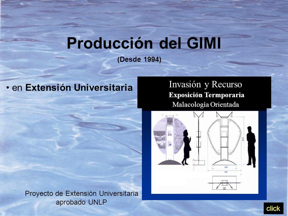 Producción del GIMI (Desde 1994) en Extensión Universitaria Invasión y Recurso Exposición Termporaria Malacología Orientada Proyecto de Extensión Universitaria aprobado UNLP click