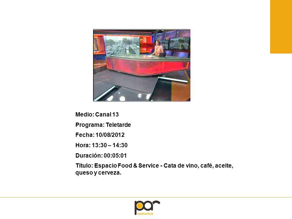 Medio: Canal 13 Programa: Teletarde Fecha: 10/08/2012 Hora: 13:30 – 14:30 Duración: 00:05:01 Título: Espacio Food & Service - Cata de vino, café, aceite, queso y cerveza.