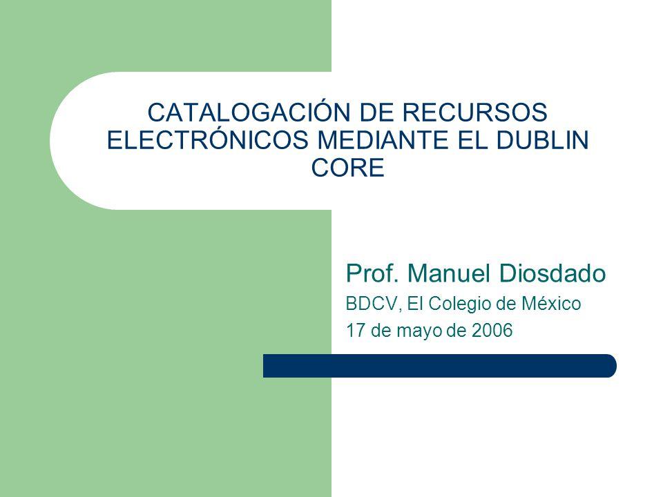 CATALOGACIÓN DE RECURSOS ELECTRÓNICOS MEDIANTE EL DUBLIN CORE Prof.