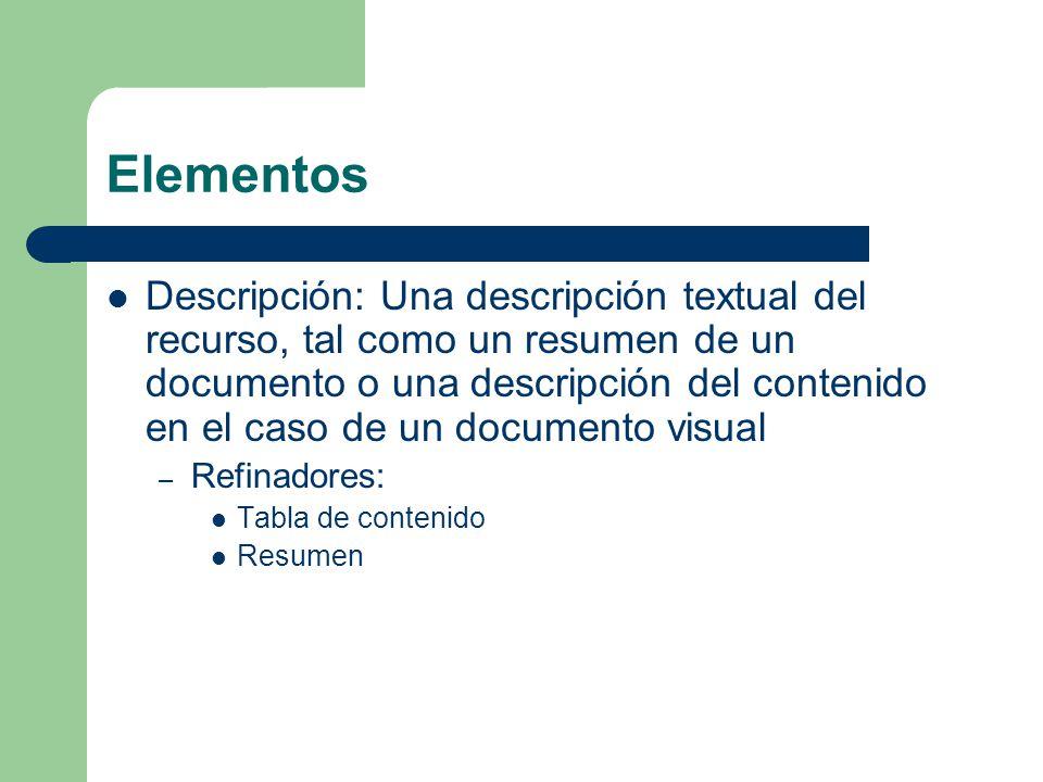 Elementos Descripción: Una descripción textual del recurso, tal como un resumen de un documento o una descripción del contenido en el caso de un documento visual – Refinadores: Tabla de contenido Resumen