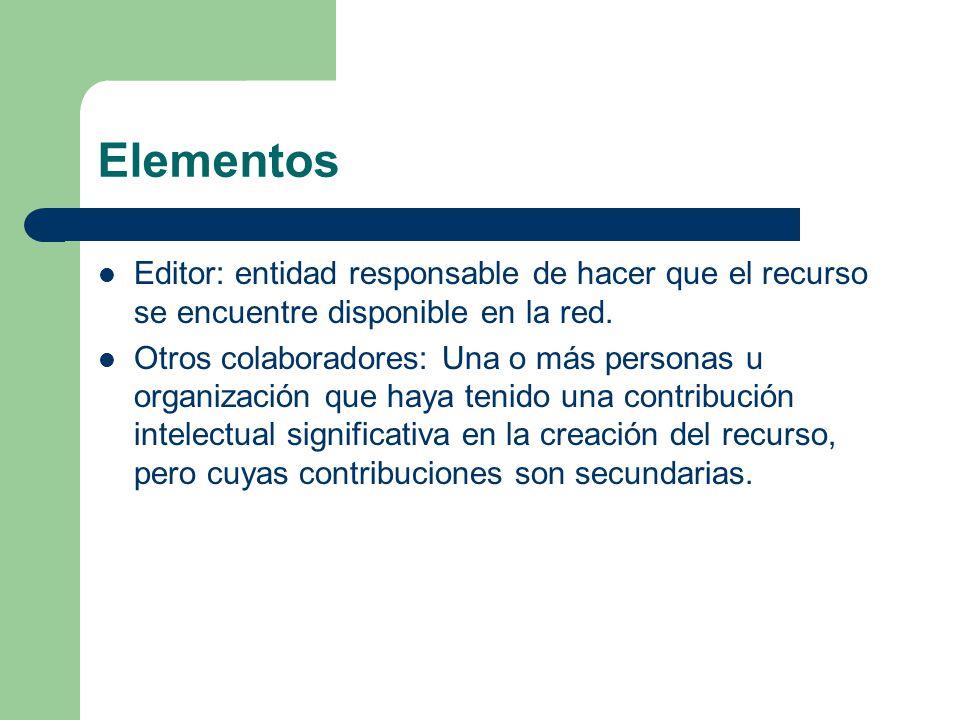 Elementos Editor: entidad responsable de hacer que el recurso se encuentre disponible en la red.