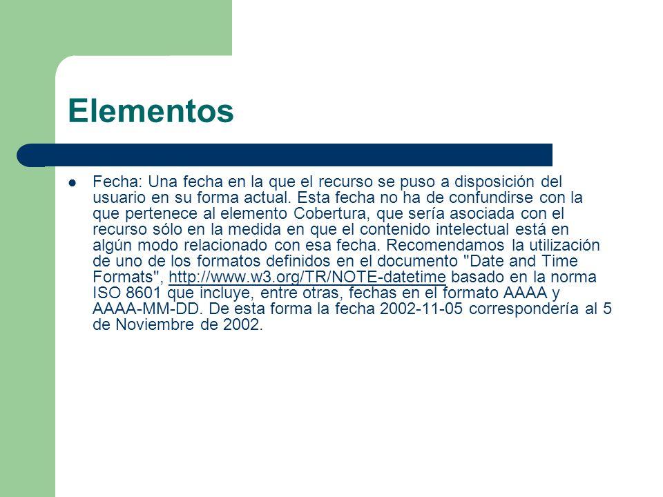 Elementos Fecha: Una fecha en la que el recurso se puso a disposición del usuario en su forma actual.