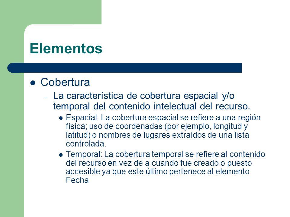 Elementos Cobertura – La característica de cobertura espacial y/o temporal del contenido intelectual del recurso.