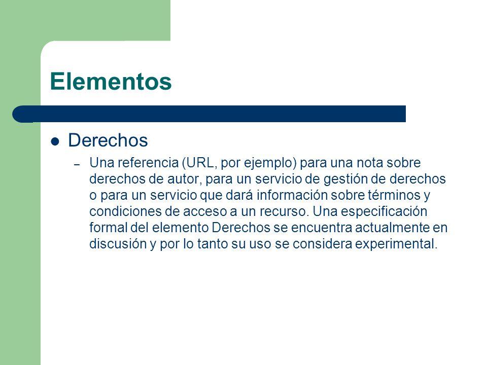 Elementos Derechos – Una referencia (URL, por ejemplo) para una nota sobre derechos de autor, para un servicio de gestión de derechos o para un servicio que dará información sobre términos y condiciones de acceso a un recurso.