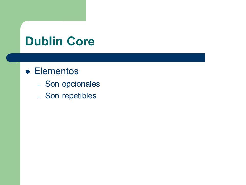 Dublin Core Elementos – Son opcionales – Son repetibles