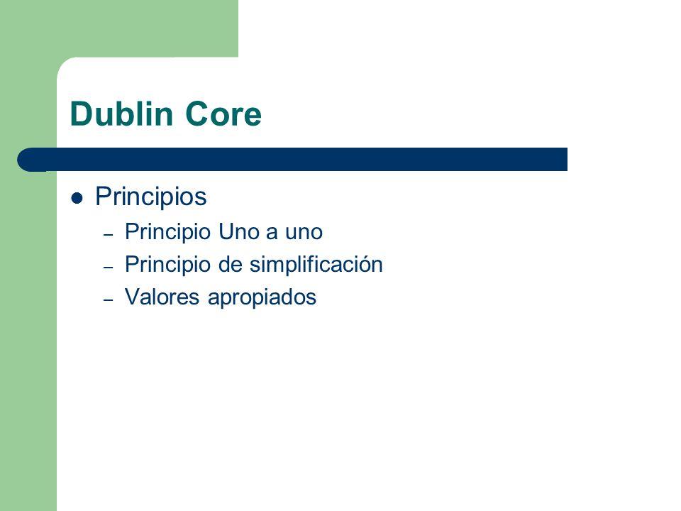 Dublin Core Principios – Principio Uno a uno – Principio de simplificación – Valores apropiados