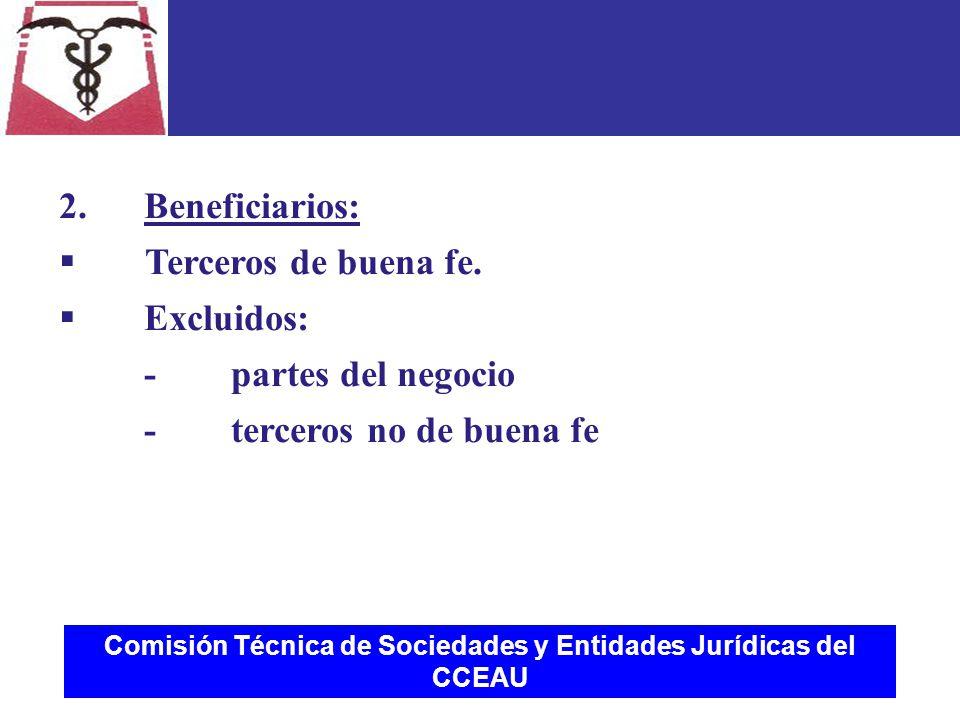 Comisión Técnica de Sociedades y Entidades Jurídicas del CCEAU 2.Beneficiarios:  Terceros de buena fe.