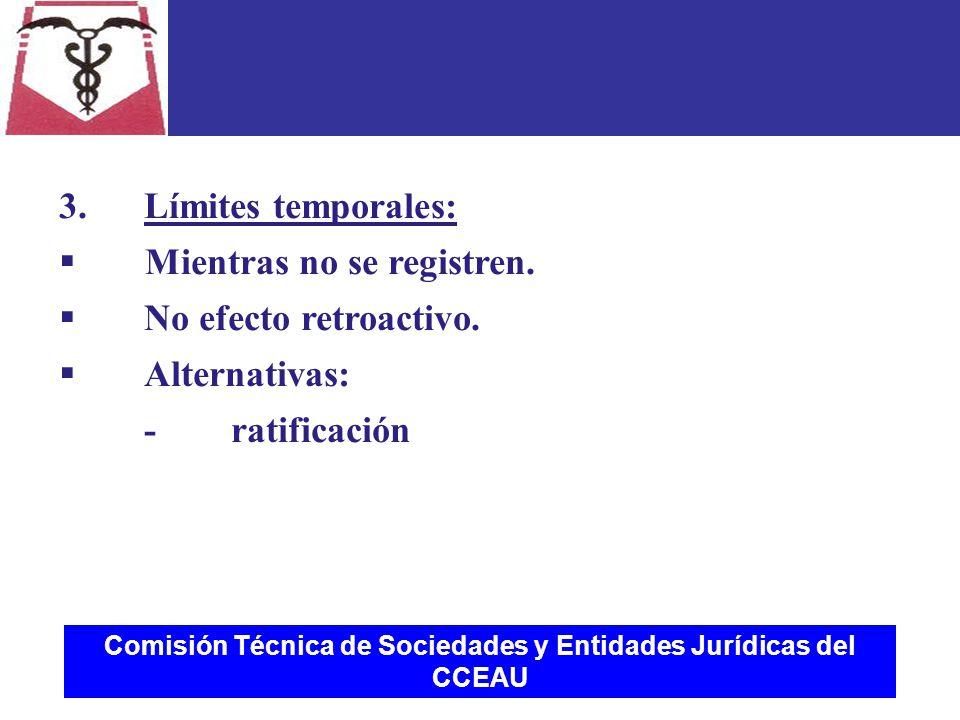 Comisión Técnica de Sociedades y Entidades Jurídicas del CCEAU 3.Límites temporales:  Mientras no se registren.