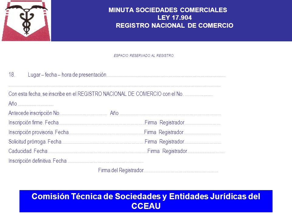 Comisión Técnica de Sociedades y Entidades Jurídicas del CCEAU MINUTA SOCIEDADES COMERCIALES LEY 17.904 REGISTRO NACIONAL DE COMERCIO ESPACIO RESERVADO AL REGISTRO 18.