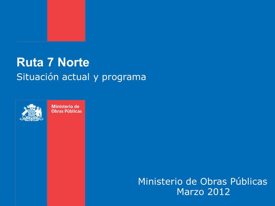 Ruta 7 Norte Situación actual y programa Ministerio de Obras Públicas Marzo 2012