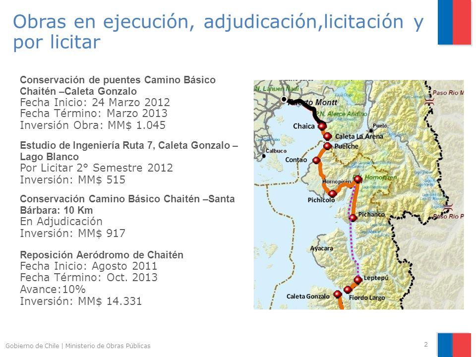 Gobierno de Chile | Ministerio de Obras Públicas 2 Conservación Camino Básico Chaitén –Santa Bárbara: 10 Km En Adjudicación Inversión: MM$ 917 Reposición Aeródromo de Chaitén Fecha Inicio: Agosto 2011 Fecha Término: Oct.