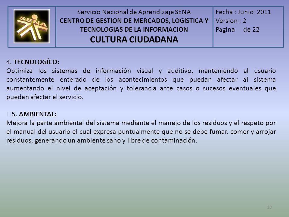 Servicio Nacional de Aprendizaje SENA CENTRO DE GESTION DE MERCADOS, LOGISTICA Y TECNOLOGIAS DE LA INFORMACION CULTURA CIUDADANA Fecha : Junio 2011 Version : 2 Pagina de 22 19 4.