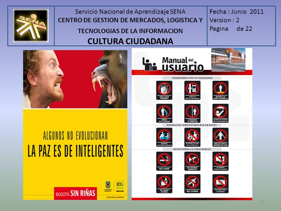 Servicio Nacional de Aprendizaje SENA CENTRO DE GESTION DE MERCADOS, LOGISTICA Y TECNOLOGIAS DE LA INFORMACION CULTURA CIUDADANA Fecha : Junio 2011 Version : 2 Pagina de 22 23