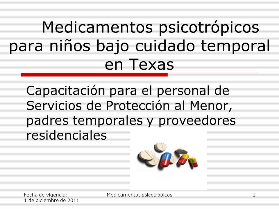 Fecha de vigencia: 1 de diciembre de 2011 Medicamentos psicotrópicos1 Medicamentos psicotrópicos para niños bajo cuidado temporal en Texas Capacitación para el personal de Servicios de Protección al Menor, padres temporales y proveedores residenciales