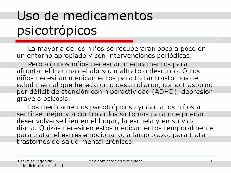 Fecha de vigencia: 1 de diciembre de 2011 Medicamentos psicotrópicos10 Uso de medicamentos psicotrópicos La mayoría de los niños se recuperarán poco a poco en un entorno apropiado y con intervenciones periódicas.