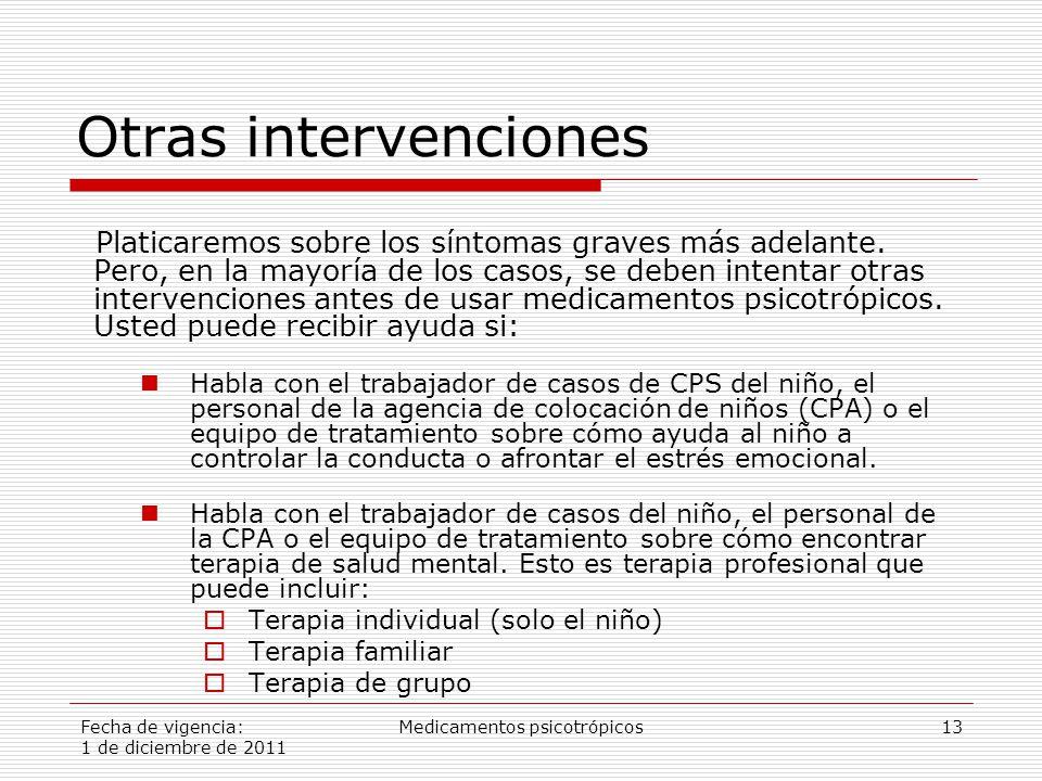 Fecha de vigencia: 1 de diciembre de 2011 Medicamentos psicotrópicos13 Otras intervenciones Platicaremos sobre los síntomas graves más adelante.