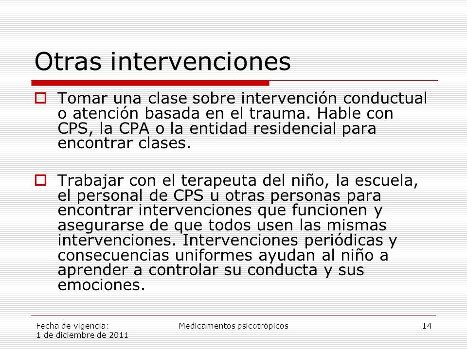 Fecha de vigencia: 1 de diciembre de 2011 Medicamentos psicotrópicos14 Otras intervenciones  Tomar una clase sobre intervención conductual o atención basada en el trauma.