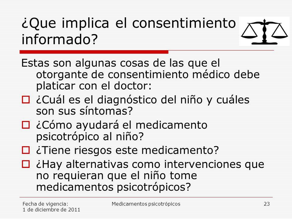 Fecha de vigencia: 1 de diciembre de 2011 Medicamentos psicotrópicos23 ¿Que implica el consentimiento informado.