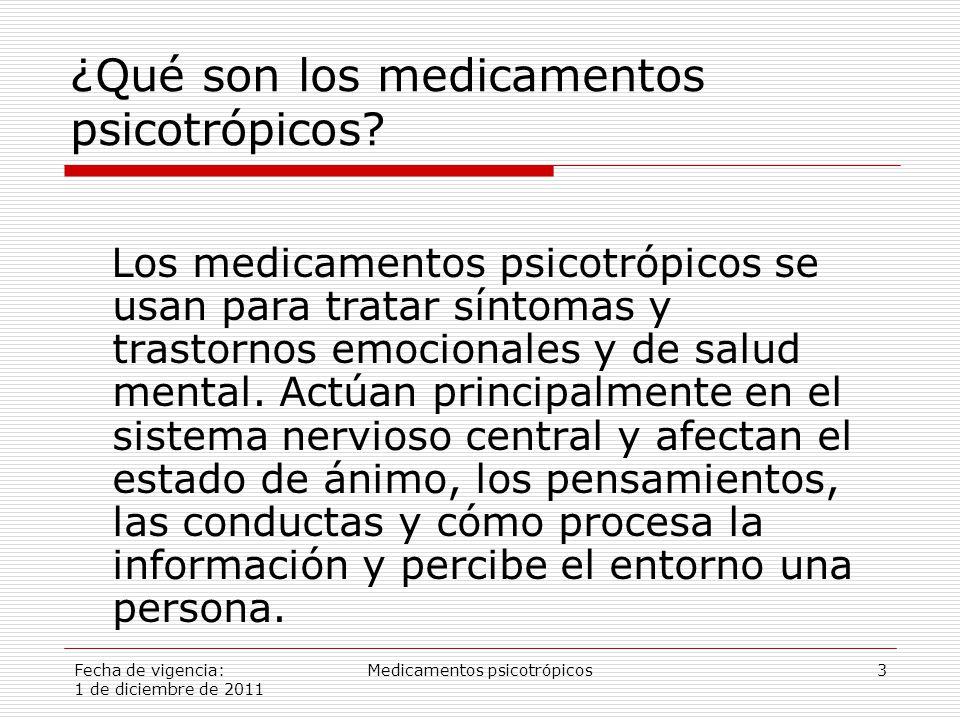 Fecha de vigencia: 1 de diciembre de 2011 Medicamentos psicotrópicos3 ¿Qué son los medicamentos psicotrópicos.