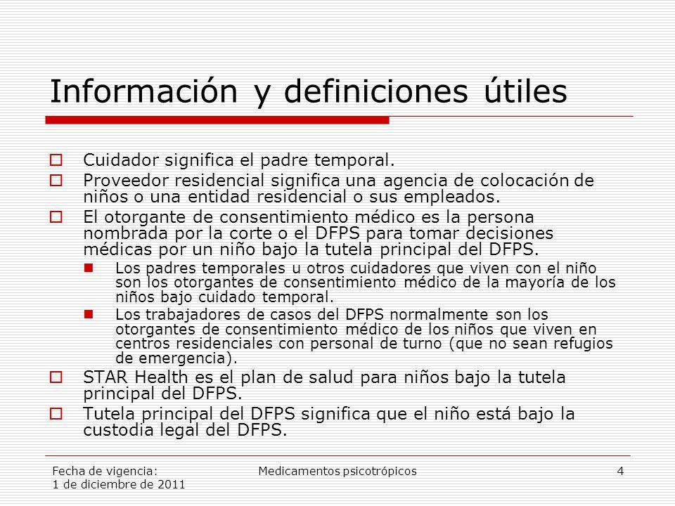 Fecha de vigencia: 1 de diciembre de 2011 Medicamentos psicotrópicos4 Información y definiciones útiles  Cuidador significa el padre temporal.