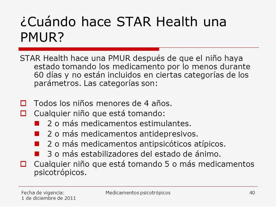 Fecha de vigencia: 1 de diciembre de 2011 Medicamentos psicotrópicos40 ¿Cuándo hace STAR Health una PMUR.