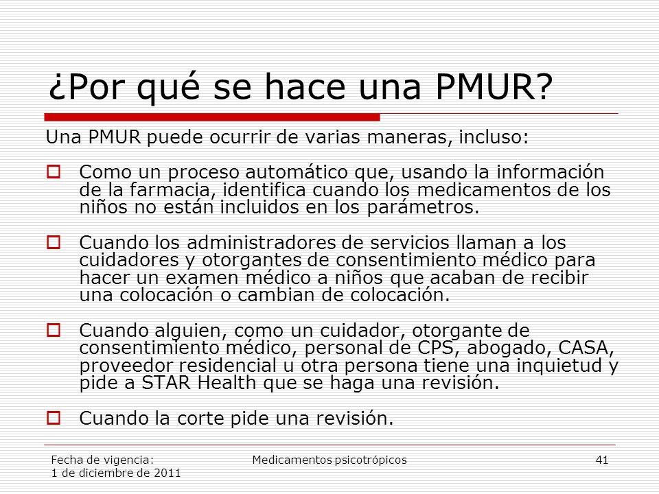 Fecha de vigencia: 1 de diciembre de 2011 Medicamentos psicotrópicos41 ¿Por qué se hace una PMUR.