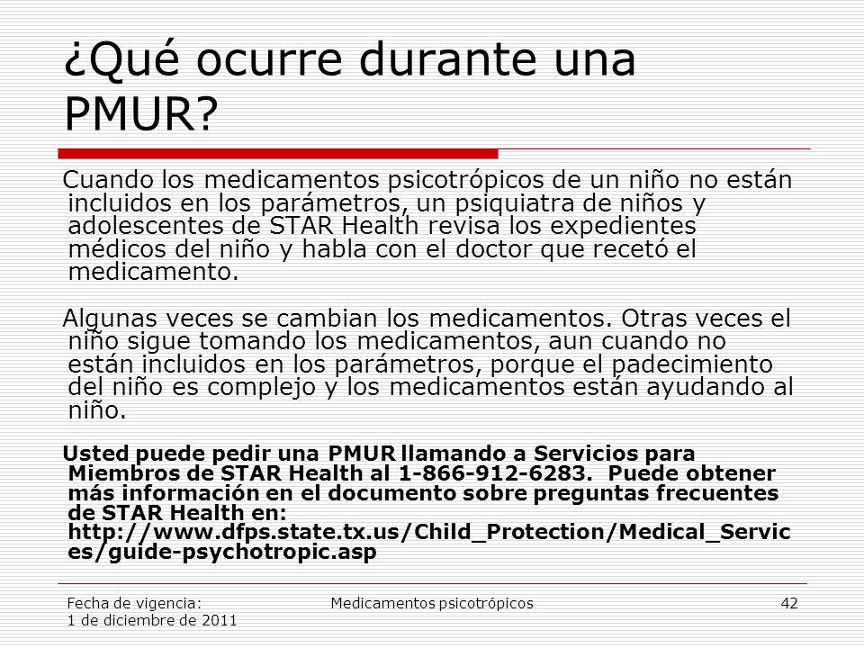 Fecha de vigencia: 1 de diciembre de 2011 Medicamentos psicotrópicos42 ¿Qué ocurre durante una PMUR.